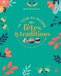 Marion McGuinness - Le tour du monde des fêtes & traditions.