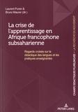 Laurent Puren et Bruno Maurer - La crise de l'apprentissage en Afrique francophone subsaharienne - Regards croisés sur la didactique des langues et les pratiques enseignantes.