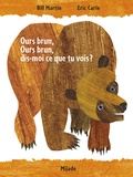 Ours brun, ours brun, dis-moi ce que tu vois ? / Bill Jr Martin, Eric Carle   Martin, Bill (1916-2004). Auteur