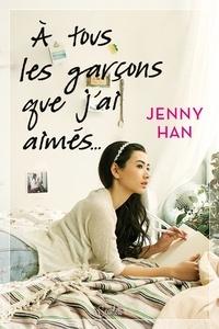 Jenny Han - Les amours de Lara Jane Tome 1 : A tous les garçons que j'ai aimés....