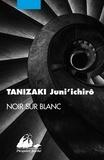 Jun'ichiro Tanizaki - Noir sur blanc.