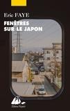 Eric Faye - Fenêtres sur le Japon - Ses écrivains et cinéastes.