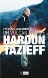 Frédéric Lavachery - Un volcan nommé Haroun Tazieff.