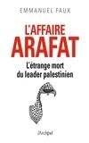 Emmanuel Faux - L'affaire Arafat : l'étrange mort du leader palestinien.