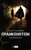 Frankenstein, une biographie / Michel Faucheux | Faucheux, Michel (1957-....)