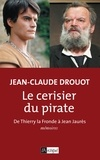Jean-Claude Drouot - Le cerisier du pirate - De Thierry la Fronde à Jean Jaurès, Mémoires.