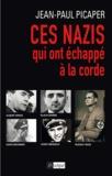 Jean-Paul Picaper - Ces nazis qui ont échappé à la corde.