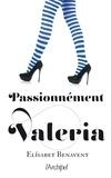 Elisabet Benavent - La saga Valeria  : Passionnément Valeria.