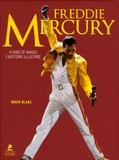 Mark Blake - Freddie Mercury - A kind of magic, l'histoire illustrée.