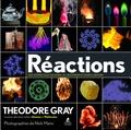Theodore Gray - Réactions - Des atomes aux galaxies, au quotidien et dans l'univers.