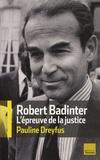 Robert Badinter : l'épreuve de la justice / Pauline Dreyfus   Dreyfus, Pauline (1970?-....)