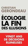 Christian Gerondeau - Écologie, la fin des illusions - Vingt ans de décisions ruineuses.
