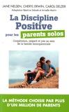 Jane Nelsen et Cheryl Erwin - La Discipline Positive pour les parents solos - Instaurer une coopération bienveillante, le respect et la joie dans votre foyer monoparental.