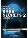 Dark secrets. Tome 2, Le disciple / Michael Hjorth & Hans Rosenfeldt   HJORTH, Michael. Auteur