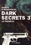 Dark secrets. Tome 3, Le tombeau / Michael Hjorth & Hans Rosenfeldt   HJORTH, Michael. Auteur