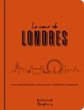 Amandine Greiner et Catherine Zerdoun - Le coeur de Londres - Lieux emblématiques, inspirations, expériences originales.