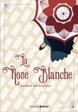 Caroline von Krockow - La Rose Blanche.