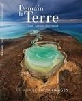 Yann Arthus-Bertrand - Demain la Terre - Le monde en 20 tirages.