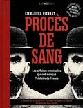 Emmanuel Pierrat - Procès de sang - Les affaires criminelles qui ont marqué l'histoire de France.