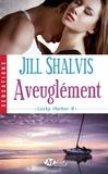 Jill Shalvis - Lucky Harbor Tome 6 : Aveuglément.
