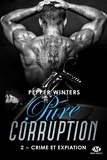 Pepper Winters - Pure corruption Tome 2 : Crime et expiation.