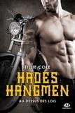 Tillie Cole - Hades Hangmen Tome 4 : Au-dessus des lois.