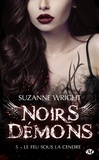 Suzanne Wright - Noirs démons Tome 5 : Le Feu sous la cendre.
