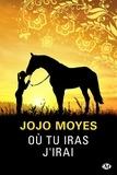 Où tu iras j'irai / Jojo Moyes   Moyes, Jojo (1969-....). Auteur