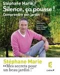 Stéphane Marie - Silence, ça pousse ! - Comprendre son jardin.