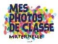 Editions du Chêne - Mes photos de classe maternelle.