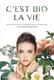 Jean-Louis Poiroux et Galya Ortéga - C'est bio la vie - Les enjeux du bio de l'alimentation à la cosmétique.