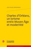 Jean-Claude Mühlethaler - Charles d'Orléans, un lyrisme entre Moyen Age et modernité.