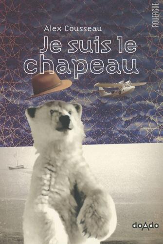 Je suis le chapeau / Alex Cousseau | Cousseau, Alex. Auteur