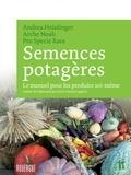 Andrea Heistinger et  Arche Noah - Semences potagères - Le manuel pour les produire soi-même.