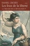 Daniel Crozes - La trilogie de la Révolution Tome 1 : Les feux de la liberté.