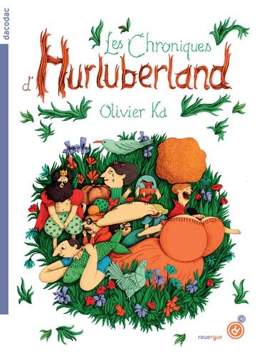 Les chroniques d'Hurluberland / Olivier Ka | Ka, Olivier (1967-....). Auteur