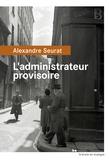 administrateur provisoire (L') | Seurat, Alexandre (1979-....). Auteur
