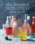 Louise Avery - Ma boisson probiotique maison - 30 recettes de kombucha.