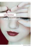 Ma dévotion / Julia Kerninon | Kerninon, Julia (1987-....)