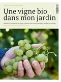 Sonja Schmid et Toni Schmid - Une vigne bio dans mon jardin - Planter et conduire sa vigne, cultiver son raisin de table, vinifier sa récolte.