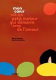 Alex Cousseau et Charles Dutertre - Mon coeur est un petit moteur qui démarre avec de l'amour.