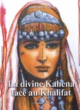 Eliane Bonafos - La divine Kahena face au Kalifa - Suivi de Réflexions sur le peuple berbère.