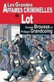 Vincent Brousse et Philippe Grandcoing - Les grandes affaires criminelles du Lot.