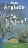 Jean Anglade - Le Pain de Lamirand.