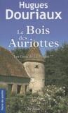 Hugues Douriaux - Les gens de la Paulée Tome 2 : Le Bois des Auriottes.