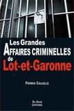 Patrick Caujolle - Les grandes affaires criminelles de Lot-et-Garonne.