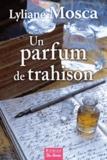 Lyliane Mosca - Un parfum de trahison.