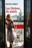 Karine Lebert - Les ombres du palais.
