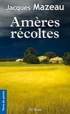 Jacques Mazeau - Amères récoltes.