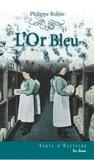 L'or bleu : roman historique / Philippe Robin | Robin, Philippe (1950-....)